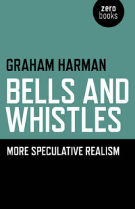 Bells and Whistles: More Speculative Realism, Zero Books, 2013